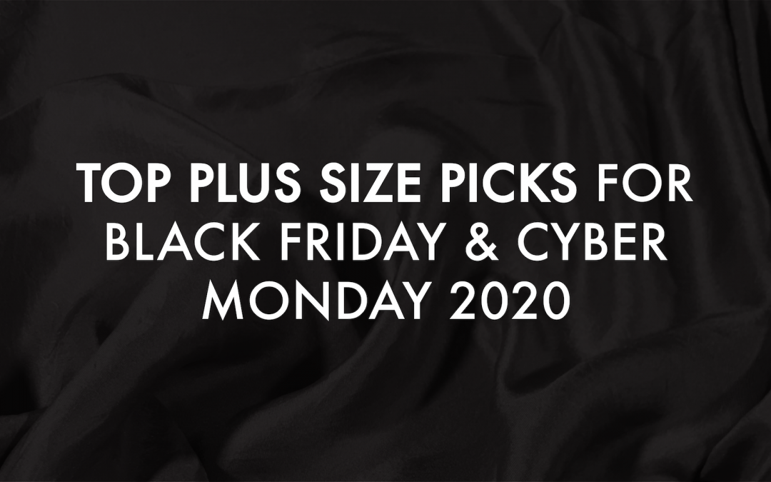 Top Plus Size Picks for Black Friday + Cyber Monday 2020